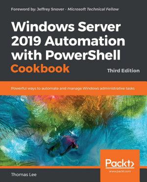 Windows Server 2019 Automation with PowerShell Cookbook PDF