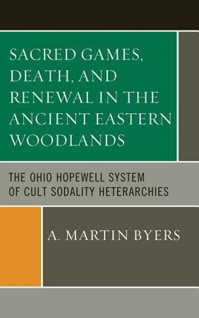 Sacred Games  Death  and Renewal in the Ancient Eastern Woodlands PDF