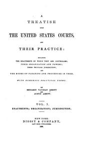 A Treatise Upon the United States Courts, and Their Practice: Enactments; organization; jurisdiction