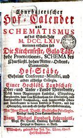 Chur-bayrischer Hof-Calender und Schematismus: auf d. Jahr ... 1764