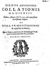 Scripta Adversaria Collationis Hagiensis Habitae Anno MDCXI, inter quosdam Ecclesiarum Pastores De Divina Praedestinatione & capitibus ei adnexis
