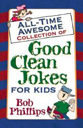 All Time Awesome Collection of Good Clean Jokes for Kids PDF