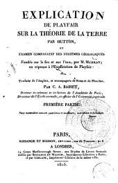 Explication de Playfair sur la théorie de la terre par Hutton, et examen comparatif des systèmes géologiques fondés sur le feu et sur l'eau, par M. Murray: en 2 partie