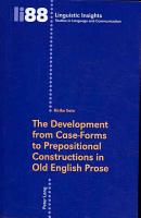 The Development from Case forms to Prepositional Constructions in Old English Prose PDF