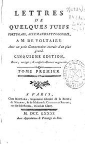 Lettres de quelques juifs portugais, allemands et polonois a M. de Voltaire ...: Tome premier