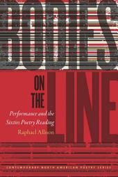 Bodies on the Line: Performance and the Sixties Poetry Reading