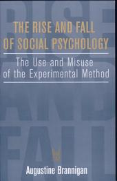 The Rise and Fall of Social Psychology: The Use and Misuse of the Experimental Method