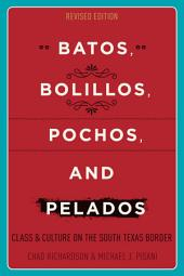 Batos, Bolillos, Pochos, and Pelados: Class and Culture on the South Texas Border, Edition 2