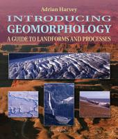 Introducing Geomorphology: A Guide to Landforms and Processes
