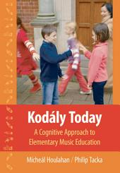 Kod?ly Today: A Cognitive Approach to Elementary Music Education