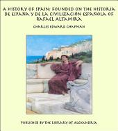 A History of Spain: Founded on the Historia de España Y de la Civilización Española of Rafael Altamira