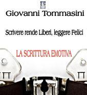 """La scrittura emotiva - Io, """"scrittore per caso"""": Progetti Editoriali Realizzati Onestamente a cura di Giovanni Tommasini"""