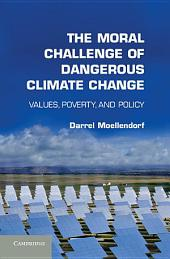 The Moral Challenge of Dangerous Climate Change: Values, Poverty, and Policy