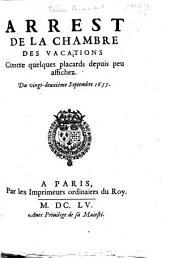 Arrest de la Chambre des Vacations, contre quelques placards depuis peu affichez, du vingt-deuxième Septembre, 1655. (Extrait des Registres du Parlement. [Sept. 22, 1655.]).