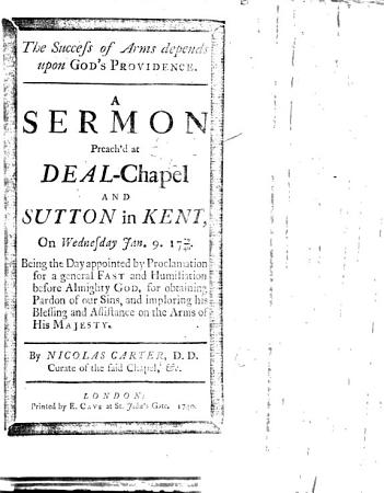 The Success of Arms Depends Upon God s Providence  A Sermon Preached     Jan  9  17 39 40  Being the Day Appointed     for a General Fast and Humiliation  Etc PDF