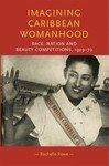Imagining Caribbean Womanhood: Race, Nation and Beauty Competitions, 1929-70