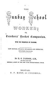 The Sunday School Worker, Or, Teachers' Pocket Companion: With the Principles of Teaching