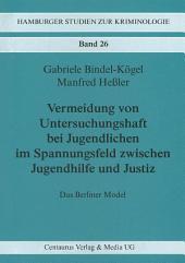Vermeidung von Untersuchungshaft bei Jugendlichen im Spannungsfeld zwischen Jugendhilfe und Justiz: Das Berliner Modell