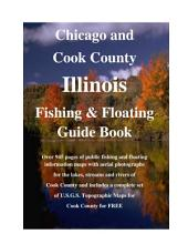 Chicago and Cook County Illinois Fishing & Floating Guide Book: Complete fishing and floating information for all of Cook County Illinois