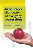 An Asperger Dictionary of Everyday Expressions PDF