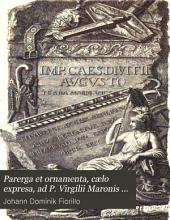 Parerga et ornamenta, cælo expresa, ad P. Virgilii Maronis opera illustranda ... in editione Virgilii Heyniana, Lond. M.DCC.XC.III. olim vulgata. Accedit recensus eorundem a C.G. Heyne