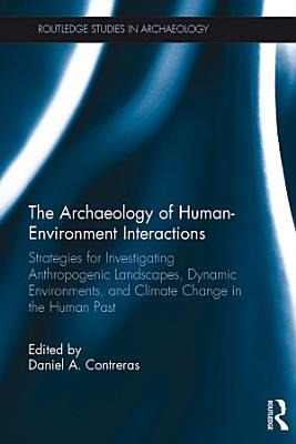 The Archaeology of Human Environment Interactions