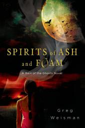 Spirits of Ash and Foam: A Rain of the Ghosts Novel