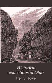 Historical Collections of Ohio: Containing a Collection of the Most Interesting Facts, Traditions, Biographical Sketches, Anecdotes, Etc., Relating to Its General and Local History: with Descriptions of Its Counties, Principal Towns and Villages ; Illustrated by 177 Engravings