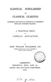 Classical scholarship and classical learning considered with especial reference to competitive tests and University teaching