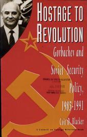Hostage to Revolution: Gorbachev and Soviet Security Policy, 1985-1991