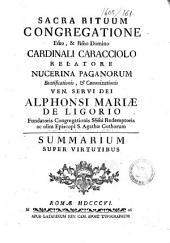 Sacra Rituum Congregatione ... Cardinali Caracciolo relatore Nucerina Paganorum beatificationis, & canonizationis ... Alphonsi Mariæ de Ligorio ... Summarium super virtutibus