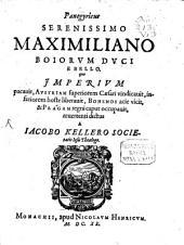 Panegyricus serenissimo Maximiliano Boiorum duci e bello, quo imperium pacavit, Austriam Superiorem Caesari vindicavit, inferiorem hoste liberavit ... revertenti dictus