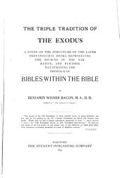 The Triple Tradition of the Exodus: A Study of the Structure of the Later Pentateuchal Books, Reproducing the Sources of the Narrative, and Further Illustrating the Presence of Bibles Within the Bible
