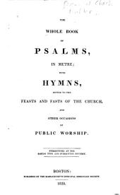 The whole book of psalms in metre: with hymns suited to the feasts and fasts of the church, and other occasions of public worship