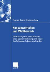 Konsumverhalten und Wettbewerb: Umfeldanalyse im internationalen strategischen Marketing am Beispiel des Schweizer Lebensmittelhandels