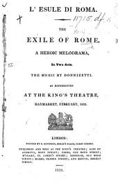 L'Esule di Roma. The Exile of Rome, a heroic melodrama, in two acts [by D. Gilardoni] ... as represented at the King's Theatre, etc. Ital. & Eng