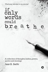 If Only Words Could Breathe: A collection of thoughts, haikus, poems, quotes and musings