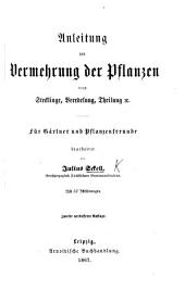 Anleitung zur Vermehrung der Pflanzen durch Stecklinge, Veredelung, Theilung ... Zweite verbesserte Auflage