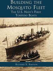 Building the Mosquito Fleet: The US Navy's First Torpedo Boats