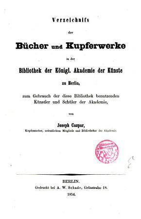 Verzeichniss der B  cher und Kupferwerke in der Bibliothek der K  niglischen Akademie der K  nste zu Berlin PDF