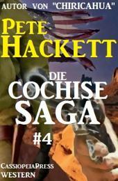 Die Cochise Saga Band 4: Cassiopeiapress Western-Serial um den großen Apachenhäuptling