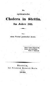 Die epidemische Cholera in Stettin. Im Jahre 1831