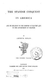 The Spanish Conquest in America and Its Relation to the History of Slavery and to the Government of Colonies: Volume 4