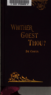 Whither Goest Thou?: Or, Some Historical Facts Related to Current Events and Present Tendencies, Addressed to Anglicans and Their Anglo-American Co-religionists, Together with Others who May Sincerely Wish to Inquire for the Old Paths and Return to Catholic Unity