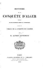 Histoire de la conquète d'Alger: écrite sur des documents inédits et authentiques, suivie du tableau de la conquète de l'Algérie