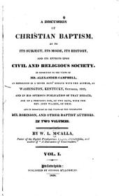 A Discussion of Christian Baptism: As to Its Subject, Its Mode, Its History, and Its Effects Upon Civil and Religious Society : in Opposition to the Views of Mr. Alexander Campbell, as Expressed in a Seven Days' Debate with the Author, at Washington, Kentucky, October, 1823, and in His Spurious Publication of that Debate, and of a Previous One, of Two Days, with the Rev. John Walker, of Ohio and in Opposition to the Views of the Celebrated Mr. Robinson, and Other Baptist Authors