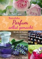 Nat  rliches Parfum selbst gemacht PDF