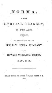 Norma: A Grand Lyrical Tragedy in Two Acts as Performed by the Italian Opera Company at the Howard Athenaeum, Boston, May, 1847