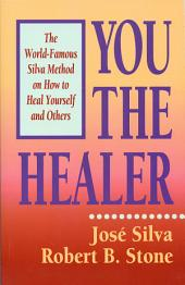 You the Healer: The World-Famous Silva Method on How to Heal Yourself