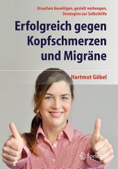 Erfolgreich gegen Kopfschmerzen und Migräne: Ursachen beseitigen, gezielt vorbeugen, Strategien zur Selbsthilfe, Ausgabe 7
